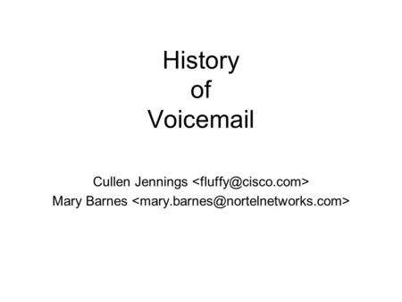 History of Voicemail Cullen Jennings Mary Barnes.