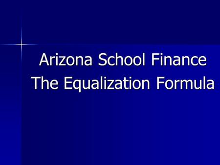 Arizona School Finance The Equalization Formula. How many parents? Does treating your kids fairly mean: Spending equally on them? Spending equally on.