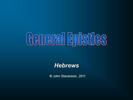 Hebrews © John Stevenson, 2011. Than the angels 1-23-48-910 Hebrews Than Moses or Joshua As a High Priest Offering a better sacrifice Jesus is Better…