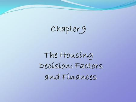 Chapter 9 The Housing Decision: Factors and Finances