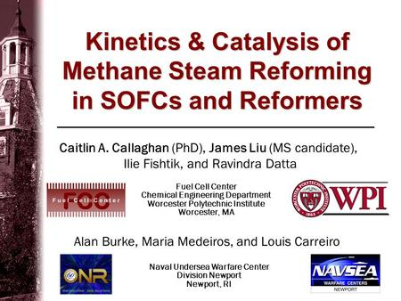 Kinetics & Catalysis of Methane Steam Reforming in SOFCs and Reformers Fuel Cell Center Chemical Engineering Department Worcester Polytechnic Institute.