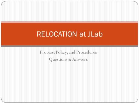 Process, Policy, and Procedures Questions & Answers RELOCATION at JLab.