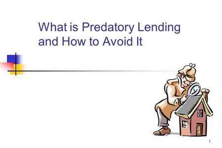 1 What is Predatory Lending and How to Avoid It. 2 Avoiding Deceptive and Predatory Lending- Overview Predatory Lending A predatory loan is a sub-set.