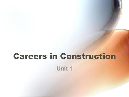 Careers in Construction Unit 1. Construction Industry One of the largest industries in America Divided into four major divisions –Residential Light construction.