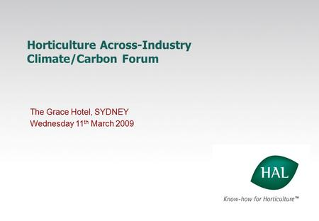 Horticulture Across-Industry Climate/Carbon Forum The Grace Hotel, SYDNEY Wednesday 11 th March 2009.