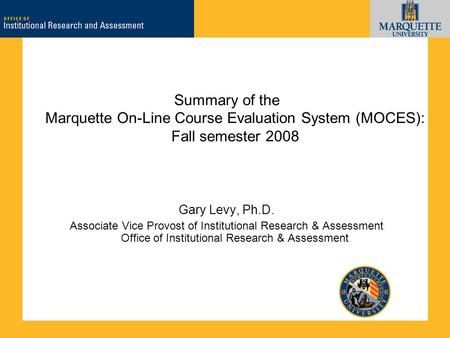 Marquette University Office of Institutional Research & Assessment (OIRA) Summary of the Marquette On-Line Course Evaluation System (MOCES): Fall semester.
