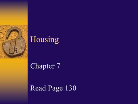 Housing Chapter 7 Read Page 130. Roommates - Discuss Living Arrangements  Discuss responsibilities and living habits  Put everything in writing  Look.
