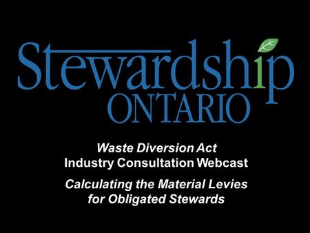Waste Diversion Act Industry Consultation Webcast Calculating the Material Levies for Obligated Stewards.