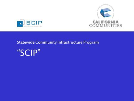 "Statewide Community Infrastructure Program ""SCIP""."