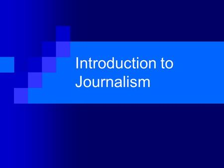 Introduction to Journalism. Why Journalism is Cool First to know the news On the scene reporting Writing for an audience Ability to influence the way.