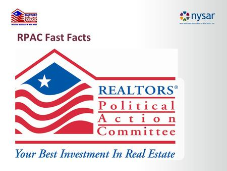 RPAC Fast Facts. Why should all REALTORS® invest in RPAC? RPAC is the only professional organization that safeguards REALTOR® interests by supporting.