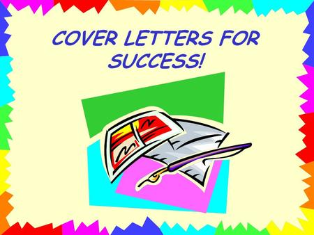 COVER LETTERS FOR SUCCESS!. Guidelines to follow when writing Cover Letters vary. These are from Linda Duke, Instructor, Northwest Missouri State University.