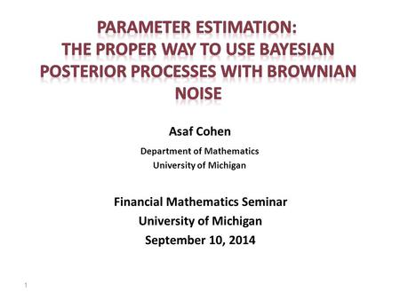 Asaf Cohen Department of Mathematics University of Michigan Financial Mathematics Seminar University of Michigan September 10, 2014 1.