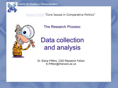 The Research Process: Data collection and analysis Centre for Studies in Democratisation Module PO233 Module PO233 Core Issues in Comparative Politics