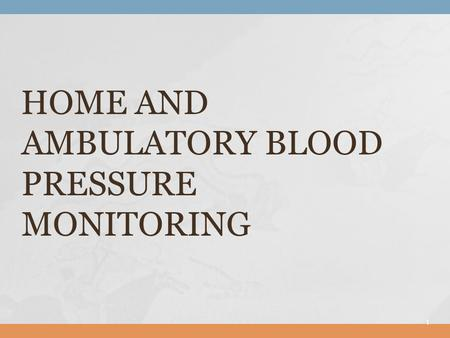 1 HOME AND AMBULATORY BLOOD PRESSURE MONITORING. 2.