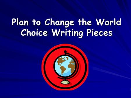 Plan to Change the World Choice Writing Pieces