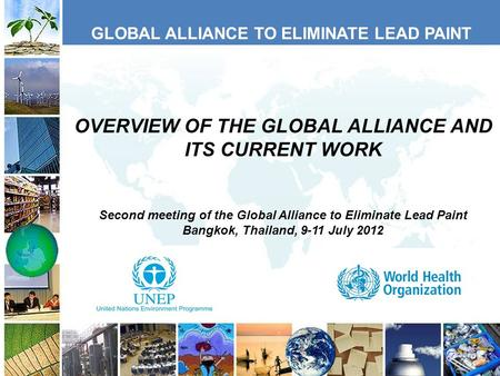 GLOBAL ALLIANCE TO ELIMINATE LEAD PAINT OVERVIEW OF THE GLOBAL ALLIANCE AND ITS CURRENT WORK Second meeting of the Global Alliance to Eliminate Lead Paint.