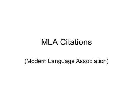 MLA Citations (Modern Language Association). General Format MLA style specifies guidelines for formatting the English language in writing. MLA style also.