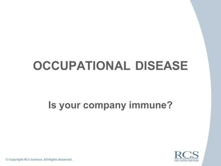 OCCUPATIONAL DISEASE Is your company immune?. The 3 W's As a staffing company representative, you will need to know… − What are the most common work-related.