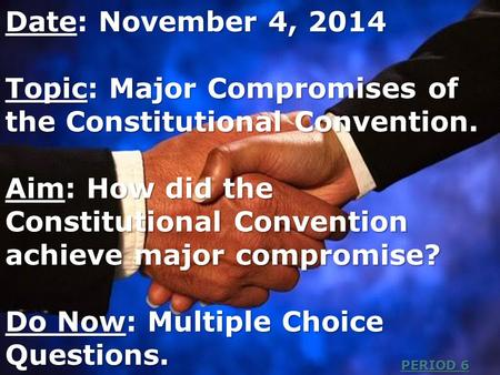 Date: November 4, 2014 Topic: Major Compromises of the Constitutional Convention. Aim: How did the Constitutional Convention achieve major compromise?