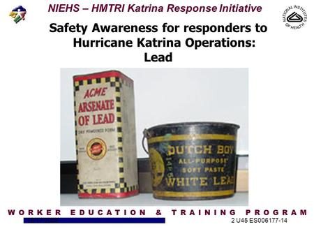 NIEHS – HMTRI Katrina Response Initiative 10/17/20052 U45 ES006177-14 Safety Awareness for responders to Hurricane Katrina Operations: Lead.