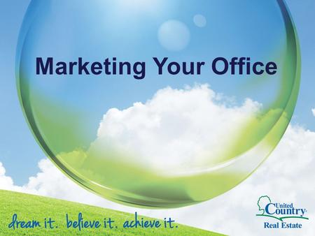 Marketing Your Office. Objective Increase Listings Find More Buyers Increase Sales Attract New Agents Maximize the Value of Your Business.
