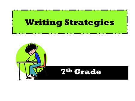 Writing Strategies 7 th Grade. Writing Strategies Strand/Cluster The following six California English Language Arts content standards are included in.