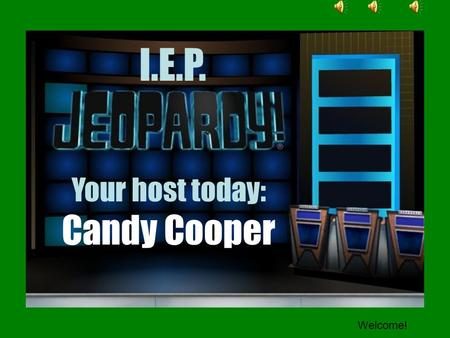 I.E.P. Your host today: Candy Cooper hi Welcome!