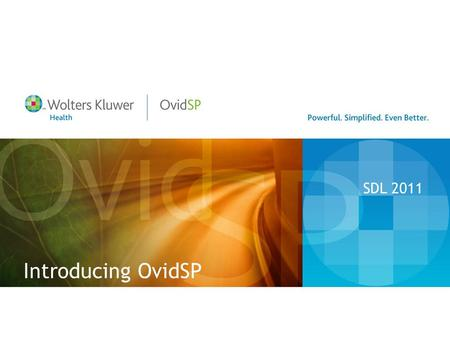 Introducing OvidSP SDL 2011. Wolters Kluwer Health Vision & Structure Wolters Kluwer Health Medical Research Clinical Solutions Pharma Solutions Professional.