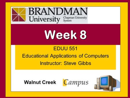 EDUU 551 Educational Applications of Computers Instructor: Steve Gibbs Week 8 Walnut Creek.