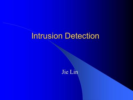 Intrusion Detection Jie Lin. Outline Introduction A Frame for Intrusion Detection System Intrusion Detection Techniques Ideas for Improving Intrusion.