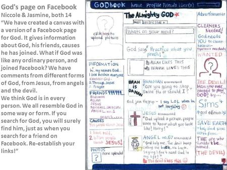 "God's page on Facebook Niccole & Jasmine, both 14 ""We have created a canvas with a version of a Facebook page for God. It gives information about God,"