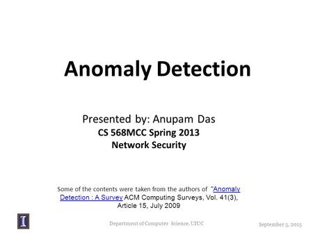 Anomaly Detection Presented by: Anupam Das CS 568MCC Spring 2013