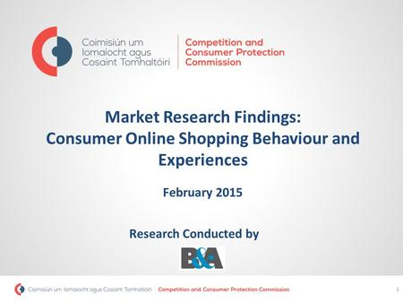 Market Research Findings: Consumer Online Shopping Behaviour and Experiences February 2015 1 Research Conducted by.