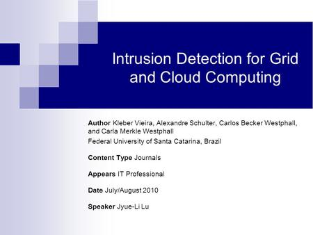 Intrusion Detection for Grid and Cloud Computing Author Kleber Vieira, Alexandre Schulter, Carlos Becker Westphall, and Carla Merkle Westphall Federal.