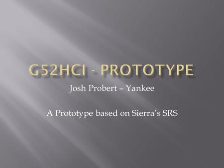 Josh Probert – Yankee A Prototype based on Sierra's SRS.