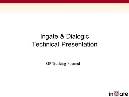 Ingate & Dialogic Technical Presentation SIP Trunking Focused.