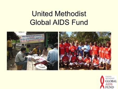 United Methodist Global AIDS Fund. AIDS is a Global Problem 33 million people have HIV/AIDS About 1.1 million people in the U.S. are living with diagnosed.