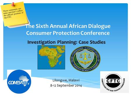 Investigation Planning: Case Studies The Sixth Annual African Dialogue Consumer Protection Conference Lilongwe, Malawi 8-12 September 2014.