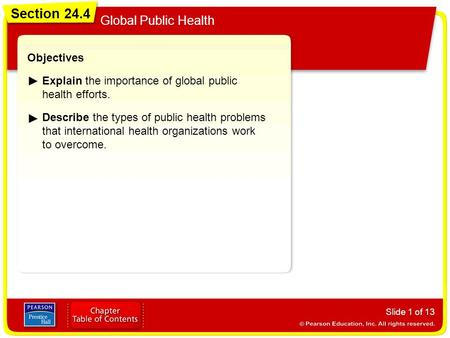 Section 24.4 Global Public Health Slide 1 of 13 Objectives Explain the importance of global public health efforts. Describe the types of public health.