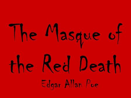 1 The Masque of the Red Death Edgar Allan Poe. 2 Goals Content Goal- to summarize text, recognize and interpret symbolism, and draw conclusions (+1) Language.