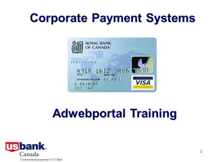 Confidential and proprietary to U.S. Bank 1 Corporate Payment Systems Adwebportal Training.