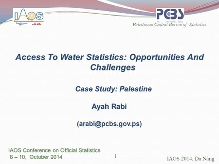 Palestinian Central Bureau of Statistics IAOS 2014, Da Nang Access To Water Statistics: Opportunities And Challenges Case Study: Palestine Case Study: