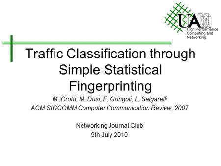 Traffic Classification through Simple Statistical Fingerprinting M. Crotti, M. Dusi, F. Gringoli, L. Salgarelli ACM SIGCOMM Computer Communication Review,