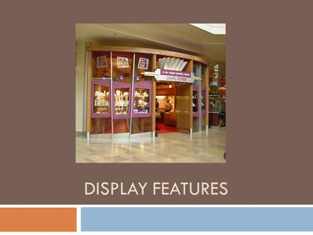 DISPLAY FEATURES. Visual Merchandising  All of the physical elements that merchandisers use to project an image to customers  Projects an image  Promotes.