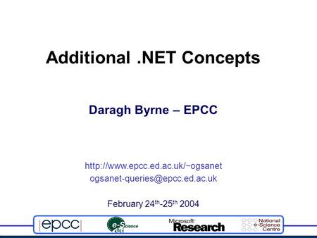 February 24 th -25 th 2004 Daragh Byrne – EPCC Additional.NET Concepts.