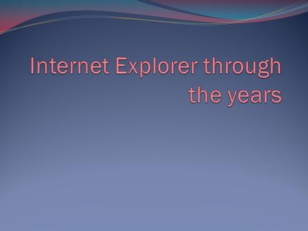 Internet Explorer: powering the internet since 1995! Microsoft's Internet Explorer has come a long way since its introduction in 1995, when it was released.