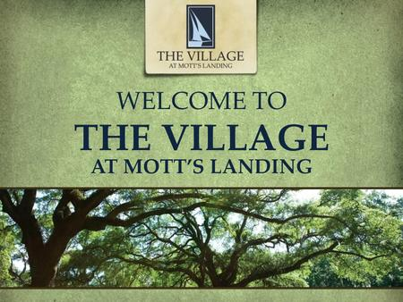 WELCOME TO THE VILLAGE AT MOTT'S LANDING. OPEN 7 Days a Week PremierHomesAtMottsLanding.com | (910) 799-6830 3 Minutes Grocery Store, Pharmacy, Shopping,