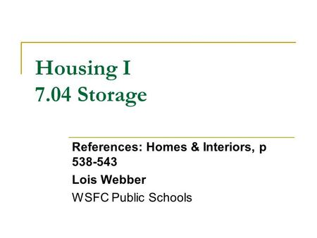 Housing I 7.04 Storage References: Homes & Interiors, p 538-543 Lois Webber WSFC Public Schools.