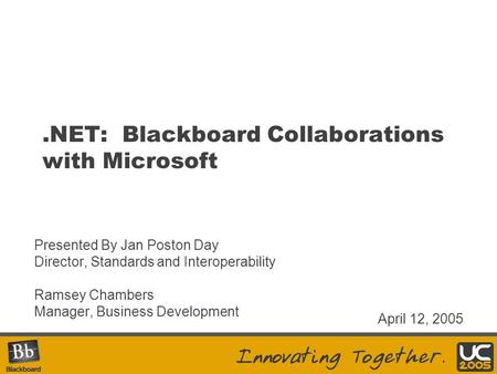 .NET: Blackboard Collaborations with Microsoft Presented By Jan Poston Day Director, Standards and Interoperability Ramsey Chambers Manager, Business Development.